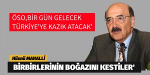 ÖSO,BİR GÜN GELECEK TÜRKİYE'YE KAZIK ATACAK'