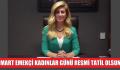 """""""8 MART EMEKÇİ KADINLAR GÜNÜ RESMİ TATİL OLSUN"""""""