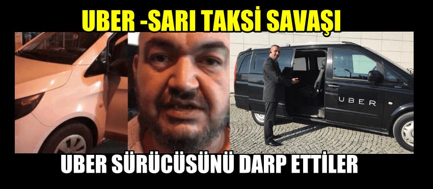 UBER-TAKSİ KAVGASINDA DEHŞET OLAYLAR