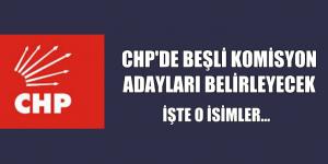 CHP'DE BEŞLİ KOMİSYON ADAYLARI BELİRLEYECEK