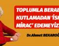 TOPLUMLA BERABER KUTLAMADAN 'İSRA VE MİRAC' EDEMEYİZ..