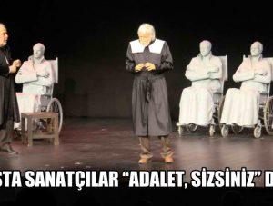 """USTA SANATÇILAR """"ADALET, SİZSİNİZ"""" DEDİ"""