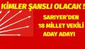 SARIYER'DEN 18 MİLLET VEKİLİ ADAY ADAY
