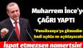 MUHARREM İNCE'Yİ İSPATA ÇAĞIRDI