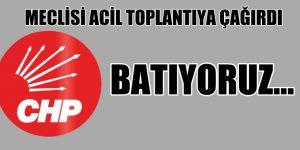 CHP MECLİSİ ACİL TOPLANTIYA ÇAĞIRDI
