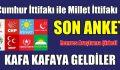 """""""SON ANKET"""" KAFA KAFAYA GELDİLER"""