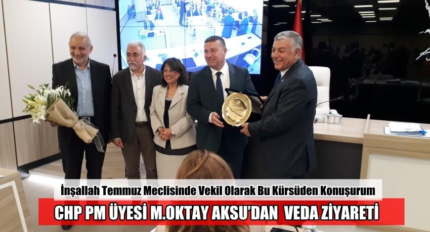 CHP PM ÜYESİ M.OKTAY AKSU'DAN  VEDA ZİYARETİ