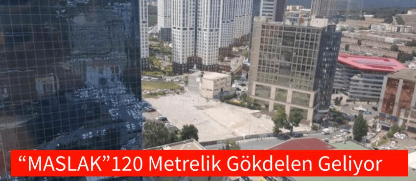 MASLAK'A 120 METRE GÖKDELEN