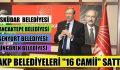 AKP BELEDİYELERİ  İSTANBUL'DA 16 CAMİİ SATTI