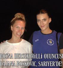 BOSNA HERSEK MİLLİ OYUNCUSU DAJANA BOSKOVİC, SARIYER'DE!