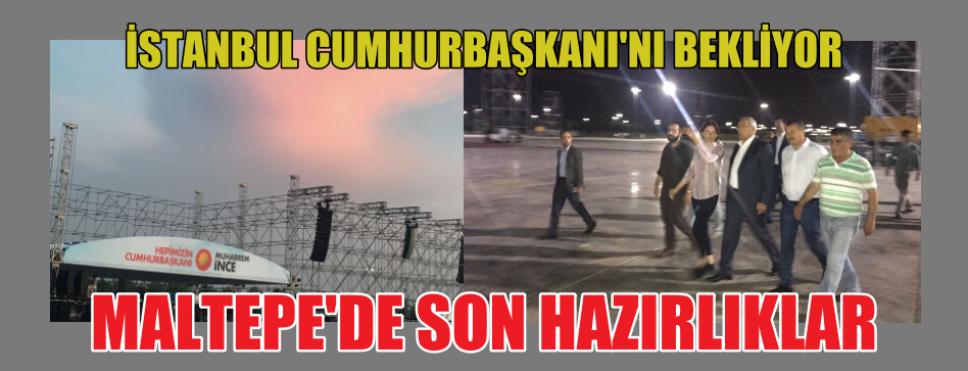 İSTANBUL MUHARREM İNCE'Yİ KARŞILAMAYA HAZIRLANIYOR