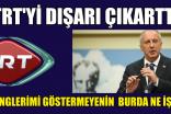 TRT'Yİ DIŞARI ÇIKARTTI