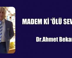 MADEM Kİ 'ÖLÜ SEVİCİYİZ'