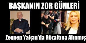 Zeynep Yalçın'da Gözaltına Alınmış