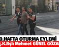 700.HAFTA OTURMA EYLEMİ. MEHMET GÜNEL GÖZALTINDA