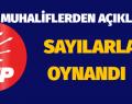 """MUHALİFLER AÇIKLAMA """"SAYILARLA OYNANDI"""""""