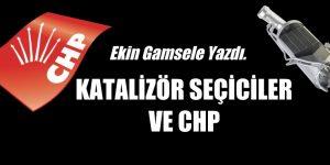 KATALİZÖR SEÇİCİLER VE CHP