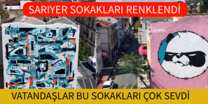 SARIYER SOKAKLARI RENKLENDİ