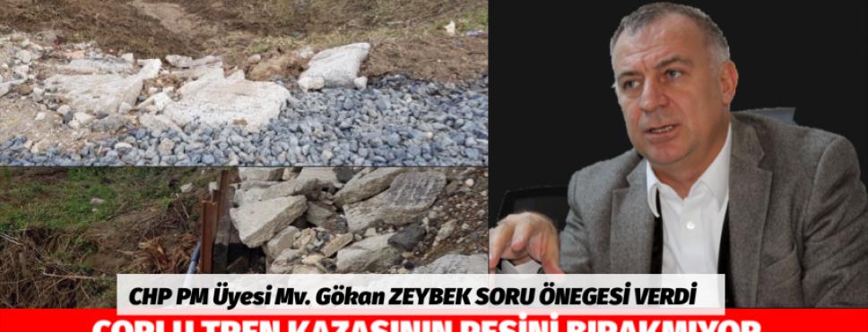 GÖKAN ZEYBEK ÇORLU TREN KAZASININ PEŞİNİ BIRAKMIYOR
