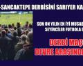 SARIYER-SANCAKTEPE DERBİSİNİ SARIYER KAZANDI: 3-2.