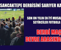 SARIYER-SANCAKTEPE DERBİSİNİ SARIYER KAZANDI: 3-2.
