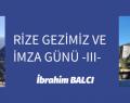 RİZE GEZİMİZ VE İMZA GÜNÜ -III-