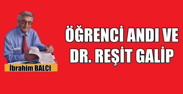 ÖĞRENCİ ANDI VE DR. REŞİT GALİP