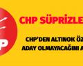 CHP'DEN ALTINOK ÖZ ADAY OLMAYACAĞINI AÇIKLADI