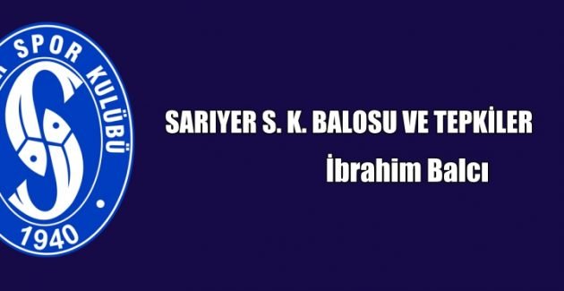 SARIYER S. K. BALOSU VE TEPKİLER