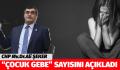 """CHP'Lİ DR. ALİ ŞEKER """"ÇOCUK GEBE"""" SAYISINI AÇIKLADI"""