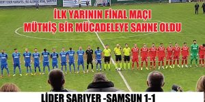 İLK YARININ FİNAL MAÇI SARIYER-SAMSUN 1-1