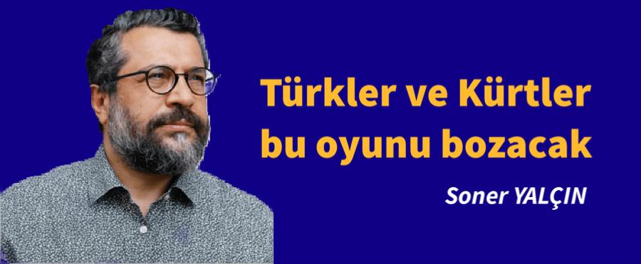 Türkler ve Kürtler bu oyunu bozacak