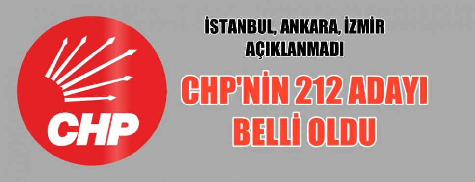 CHP'NİN 212 ADAYI DAHA BELLİ OLDU