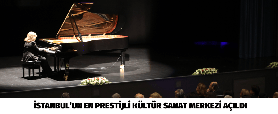İSTANBUL'UN EN PRESTİJLİ KÜLTÜR SANAT MERKEZİ AÇILDI