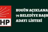 CHP BUGÜN 70 BELEDİYE BAŞKANI ADAYI DAHA AÇIKLADI