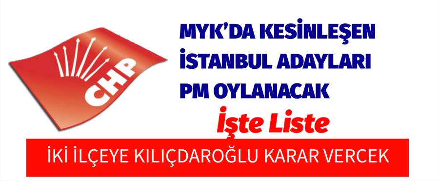 CHP MYK İSTANBUL ADAYLARI BELLİ OLDU