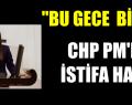 CHP PM'DE İSTİFA HABERİ