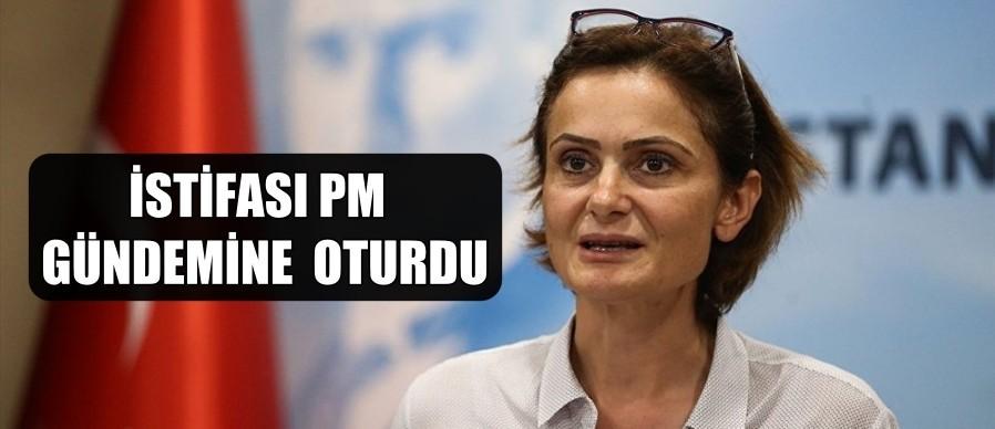 CANAN KAFTANCIOĞLU'NUN İSTİFASI PM'DE GÜNDEM OLDU