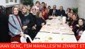 BAŞKAN GENÇ, FSM MAHALLESİ'Nİ ZİYARET ETTİ