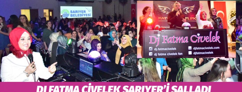 DJ FATMA CİVELEK SARIYER'İ SALLADI