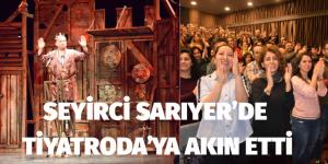 SEYİRCİ SARIYER TİYATRODA'YA AKIN ETTİ