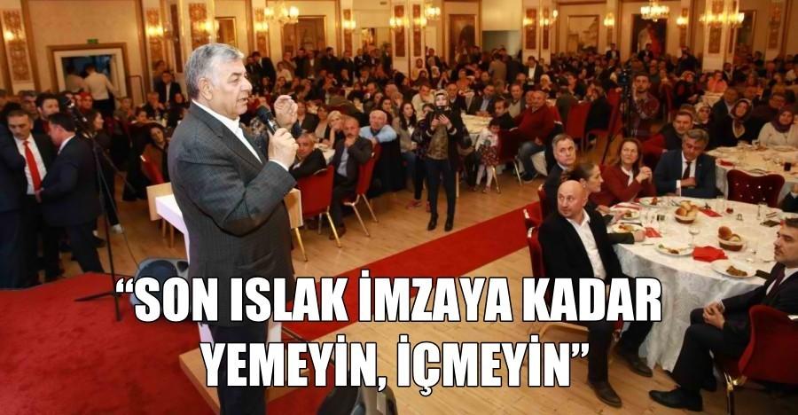 """""""SON ISLAK İMZAYA KADAR YEMEYİN, İÇMEYİN"""""""