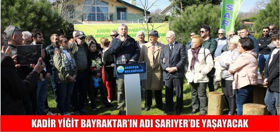 KADİR YİĞİT BAYRAKTAR'IN ADI SARIYER'DE YAŞAYACAK