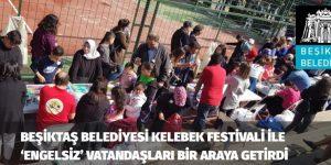 BEŞİKTAŞ BELEDİYESİ KELEBEK FESTİVALİ İLE 'ENGELSİZ' VATANDAŞLARI BİR ARAYA GETİRDİ