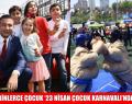 BEŞİKTAŞ'TA BİNLERCE ÇOCUK '23 NİSAN ÇOCUK KARNAVALI'NDA BULUŞTU