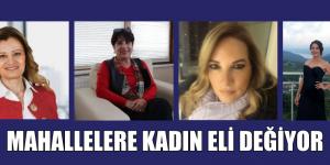 MAHALLELERE KADIN ELİ DEĞİYOR