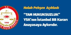 """""""TAM HUKUKSUZLUK"""" YSK'nın İstanbul BB Kararı Anayasaya Aykırıdır."""