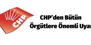 CHP'den bütün örgütlere önemli uyarı