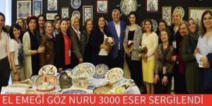 EL EMEĞİ GÖZ NURU 3000 ESER SERGİLENDİ