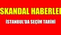 İSTANBUL SEÇİM TARİHİ BELLİ OLDU
